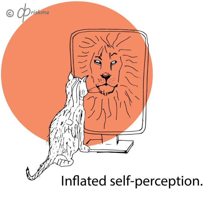 The cat looks into the mirror and sees the refection of a lion. Inflated self-image.