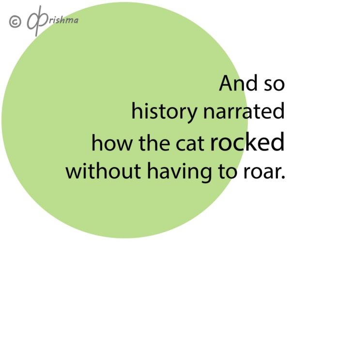 And so history narrated how the cat rocked without having to roar